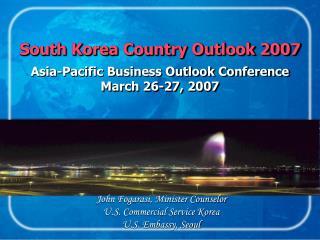 John Fogarasi, Minister Counselor U.S. Commercial Service Korea U.S. Embassy, Seoul