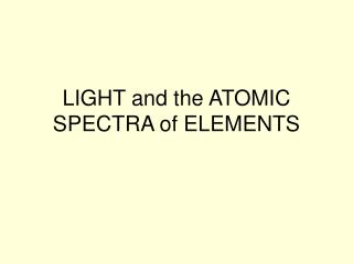 LIGHT and the ATOMIC SPECTRA of ELEMENTS