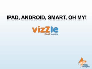 Ipad , Android,  Smart, Oh My!