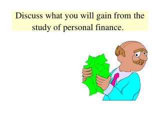 Discuss what you will gain from the study of personal finance.