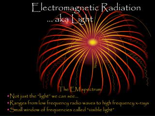 Electromagnetic Radiation 		… aka Light