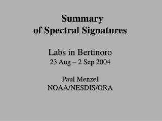 Summary of Spectral Signatures Labs in Bertinoro  23 Aug – 2 Sep 2004 Paul Menzel NOAA/NESDIS/ORA