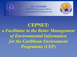 LUC ST-PIERRE CEPNET Programme Officer lsp.uneprcuja@cwjamaica