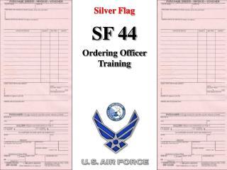Silver Flag SF 44 Ordering Officer Training