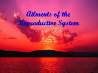 Ailments of the Reproductive System