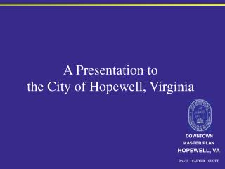 A Presentation to  the City of Hopewell, Virginia