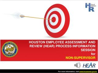 HOUSTON EMPLOYEE ASSESSMENT AND REVIEW (HEAR) PROCESS INFORMATION SESSION for NON-SUPERVISOR