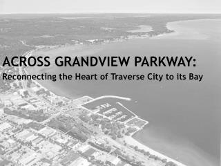 ACROSS GRANDVIEW PARKWAY:
