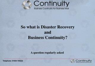 So what is Disaster Recovery and  Business Continuity?