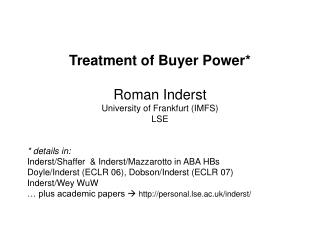 Treatment of Buyer Power* Roman Inderst University of Frankfurt (IMFS) LSE * details in: