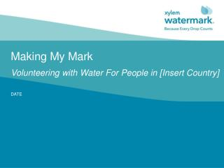 Making My Mark Volunteering with Water For People in [Insert Country]