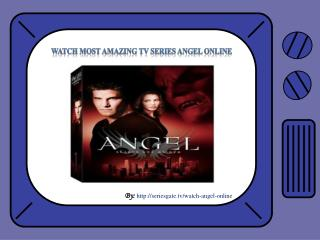 Watch Most Amazing TV Series Angel Online
