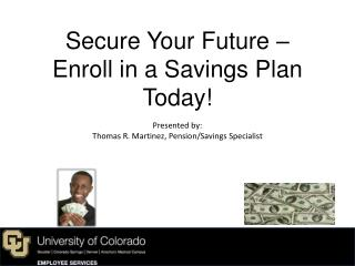 Secure Your Future �  Enroll in a Savings Plan Today!