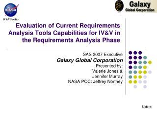 SAS 2007 Executive Galaxy Global Corporation Presented by: Valerie Jones & Jennifer Murray