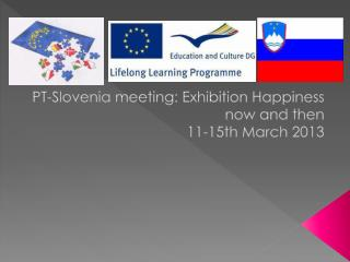 PT-Slovenia meeting: Exhibition Happiness now and then 11-15th  March  2013