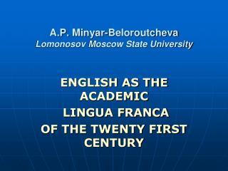 A.P.  Minyar-Beloroutcheva Lomonosov  Moscow State University