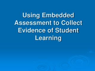 Using Embedded Assessment to Collect Evidence of Student Learning