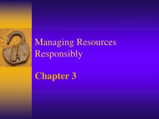 Managing Resources  Responsibly