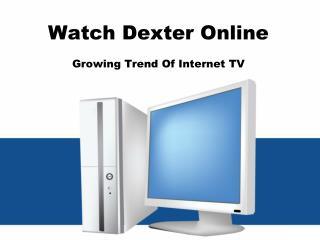 Watch Dexter Online Growing Trend Of Internet TV