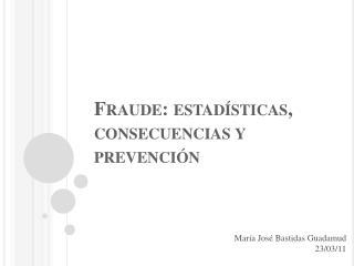 Fraude: estad�sticas, consecuencias y  prevenci�n