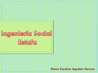 Ingeniería Social  Estafa