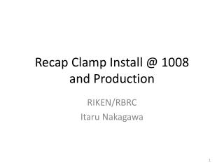 Recap Clamp  Install @ 1008  and Production