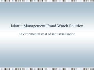 J akarta  M anagement Fraud Watch Solution