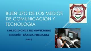 BUEN USO DE LOS MEDIOS DE COMUNICACIÓN Y TECNOLOGIA