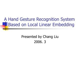 A Hand Gesture Recognition System     Based on Local Linear Embedding
