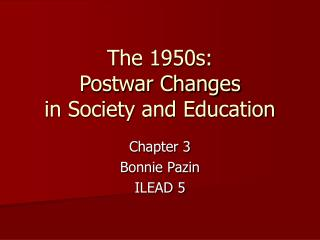 The 1950s:   Postwar Changes in Society and Education