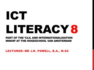 ICT LITERACY 8 PART OF THE 'CLIL AND INTERNATIONALISATION  MINOR' AT THE HOGESCHOOL VAN AMSTERDAM