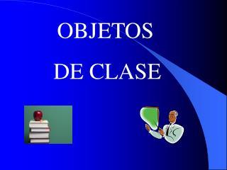 OBJETOS        DE CLASE