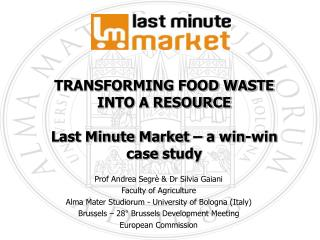 TRANSFORMING FOOD WASTE INTO A RESOURCE Last Minute Market – a  win-win  case  study
