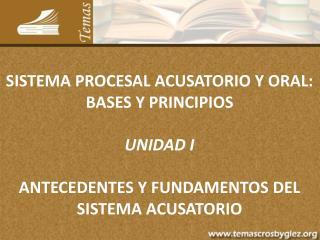SISTEMA PROCESAL ACUSATORIO Y ORAL:  BASES Y PRINCIPIOS UNIDAD I