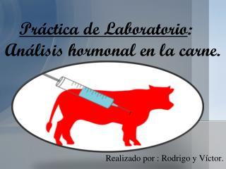 Práctica de Laboratorio : Análisis  hormonal en la carne.