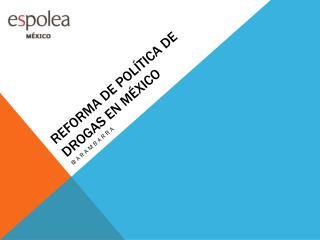 Reforma  de  pol�tica  de  drogas  en  m�xico