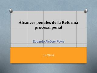 Alcances penales de la Reforma procesal penal