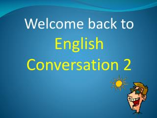 Welcome back to English Conversation 2