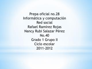 Prepa oficial no.28 Informática y computación  Red social  Rafael Ramírez  R ojas