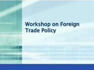Workshop on Foreign Trade Policy
