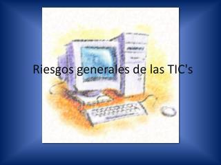 Riesgos generales de  las  TIC's
