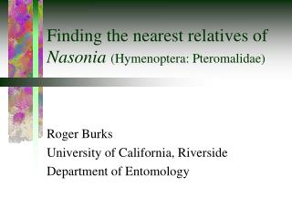 Finding the nearest relatives of  Nasonia  (Hymenoptera: Pteromalidae)