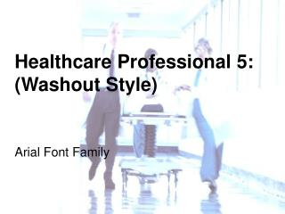 Healthcare Professional 5: (Washout Style)