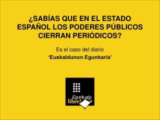 ¿SABÍAS QUE EN EL ESTADO ESPAÑOL LOS PODERES PÚBLICOS CIERRAN PERIÓDICOS? Es el caso del diario
