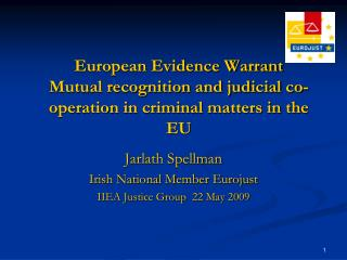 Jarlath Spellman Irish National Member Eurojust IIEA Justice Group  22 May 2009
