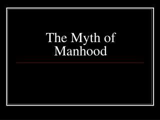 The Myth of Manhood