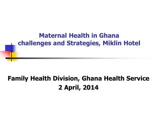 Maternal Health in Ghana challenges and Strategies,  Miklin  Hotel
