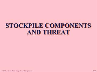 STOCKPILE COMPONENTS AND THREAT