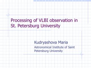 Processing of VLBI observation in  St. Petersburg University