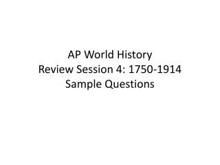AP World History Review Session 4: 1750-1914 Sample Questions